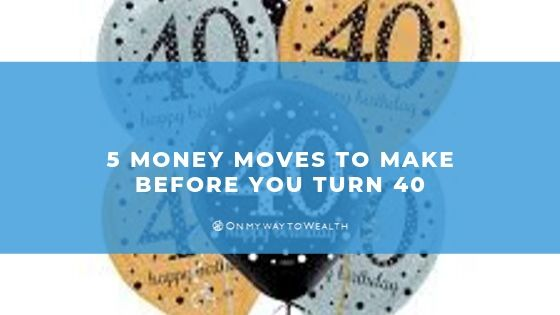 5 Money Moves to Make Before You Turn 40