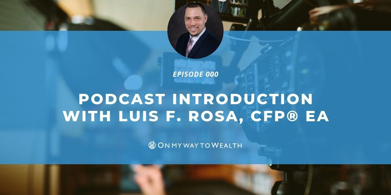 Podcast Introduction with Luis F. Rosa, CFP® EA