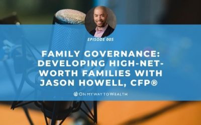 Family Governance: Developing High Net-Worth Families with Jason Howell, CFP®