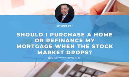 Should I Purchase or Refinance When the Stock Market Drops? (Podcast)