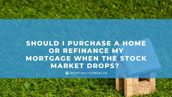 Should I Purchase or Refinance When the Stock Market Drops? (Blog)