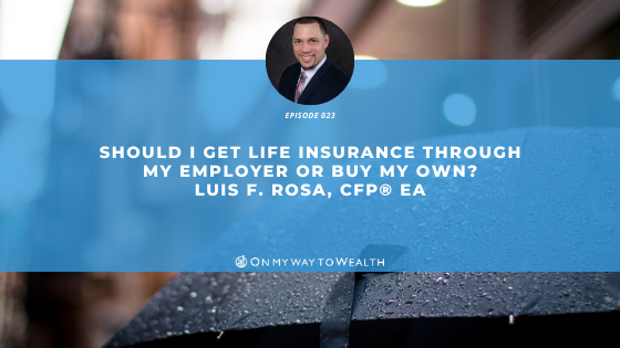 Should I Get Life Insurance Through My Employer or Buy My Own? (Podcast)